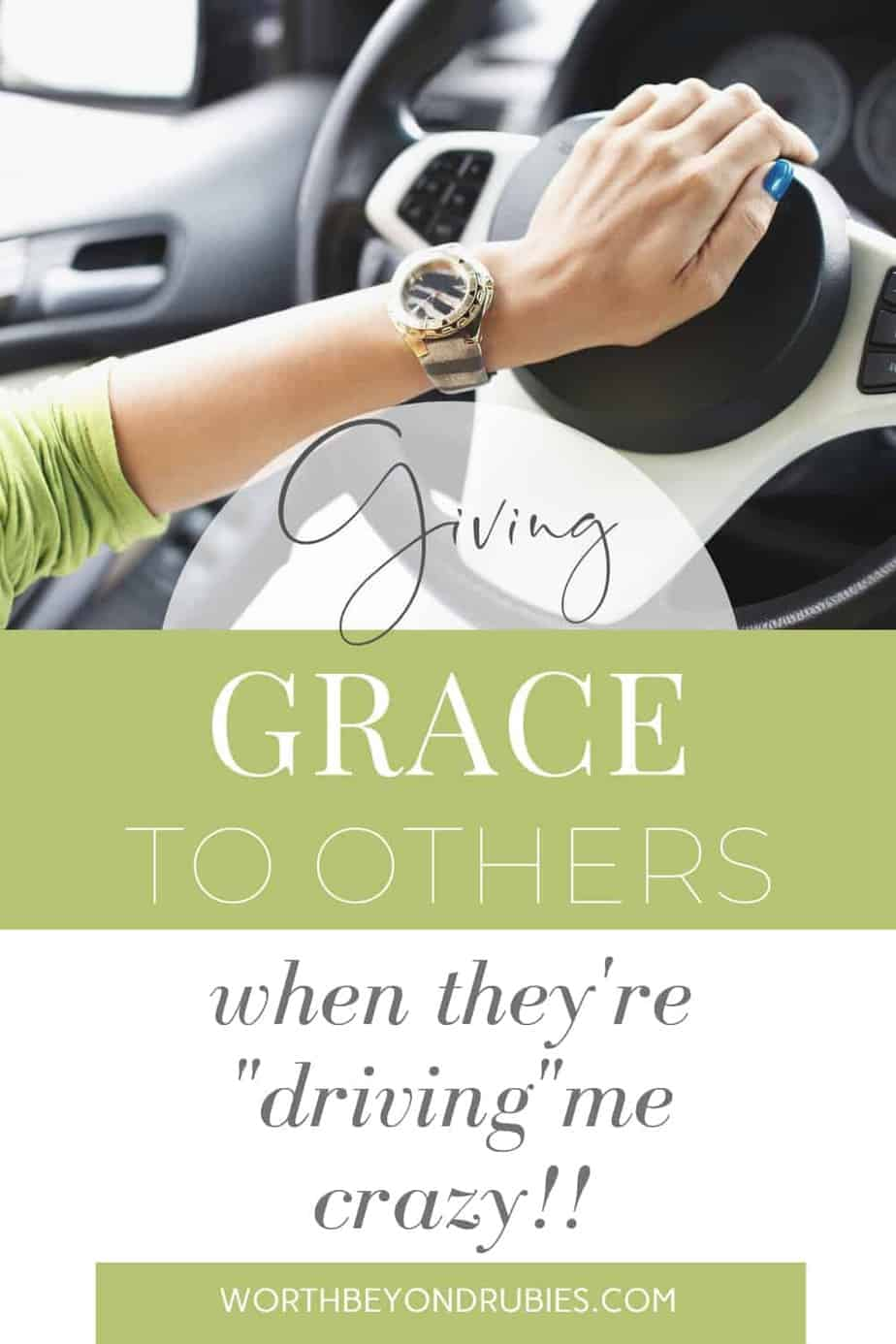 """An image of a woman's hand showing a lime green sleeve and an animal print watch and she has her hand on the horn of her car with a text overlay that says """"Giving Grace to Others When They're """"Driving"""" You Crazy!!"""