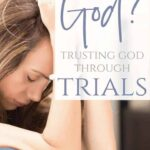 Trusting God Through Trials - Where is God? - A woman sitting on the floor with her arms on her knees and her hands on the top of her head looking sad