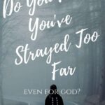 Rebelled Against God? - Do You Feel You've Strayed Too Far Even for Him? 1