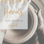 In the Potter's Hands God Uses the Unqualified- a potter molding clay on a potter's wheel