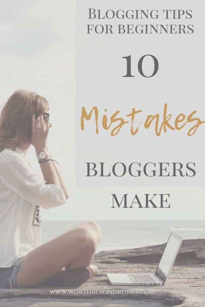 Mistakes Bloggers Make -Blogging tips for beginners - 10 mistakes bloggers make