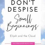 Don't Despise Small Beginnings - Faithful Elijah & the Cloud 1