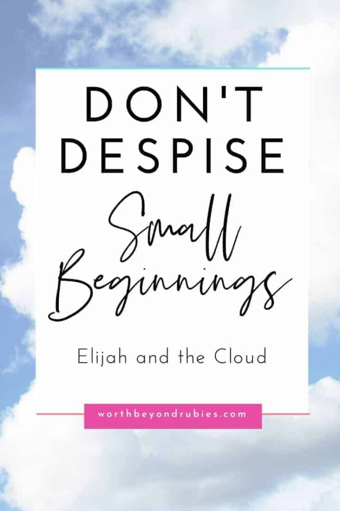 An image of a cloud in a blue sky with text that says An image of a man with his hand out in front of him flat with a small cloud hovering over it and text that says Do Not Despise Small Beginnings – Elijah And The Cloud
