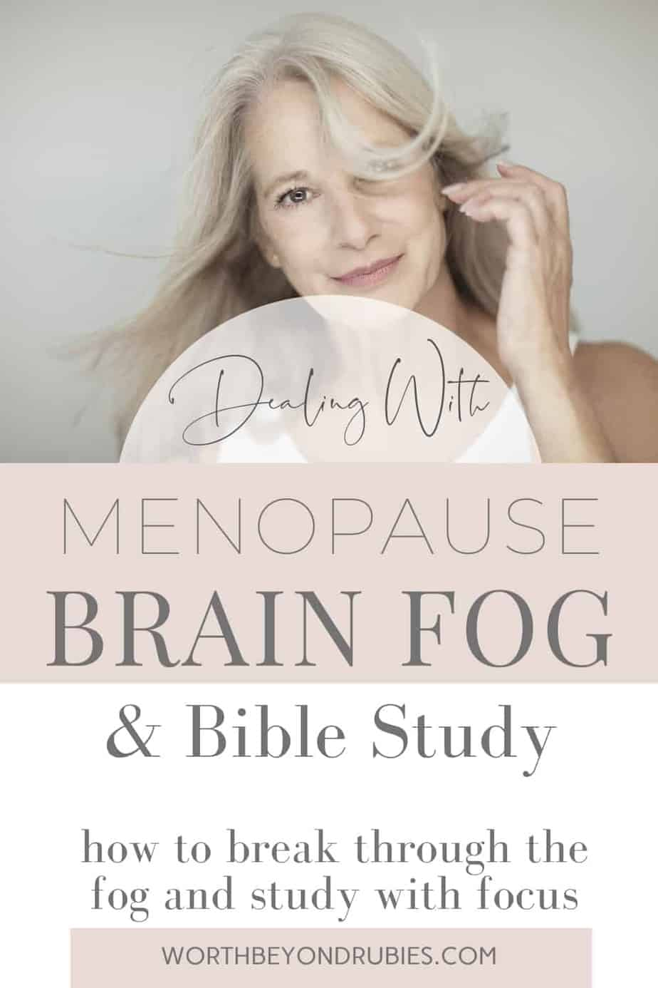 An image of a beautiful, middle aged woman with long blondish-gray hair and text that says Menopause Brain Fog and Bible Study - How to Break Through That Fog!