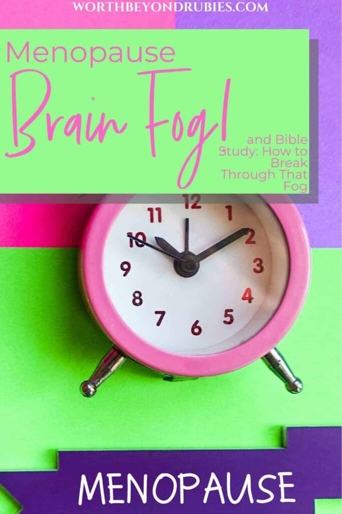 "An image of a pink alarm clock on a lime green, bright pink and purple background with the word ""menopause"" in a purple banner below it and a text overlay that says Menopause Brain Fog and Bible Study - How to Break Through That Fog!"