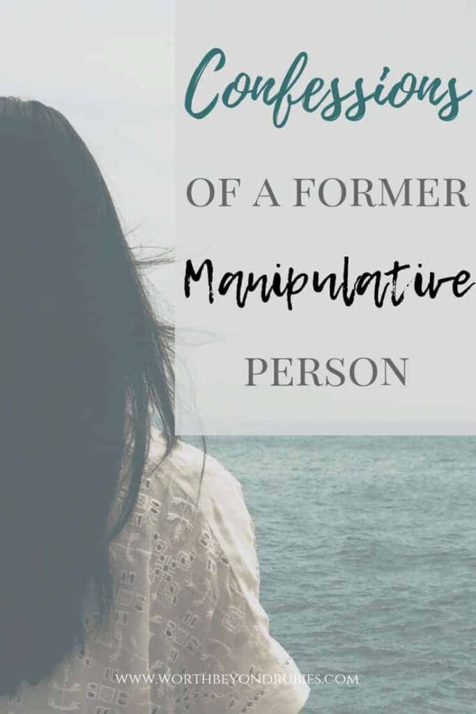Confessions of a former manipulative person