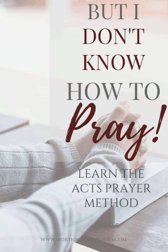 But I don't know how to pray! Learn the ACTS Prayer Method