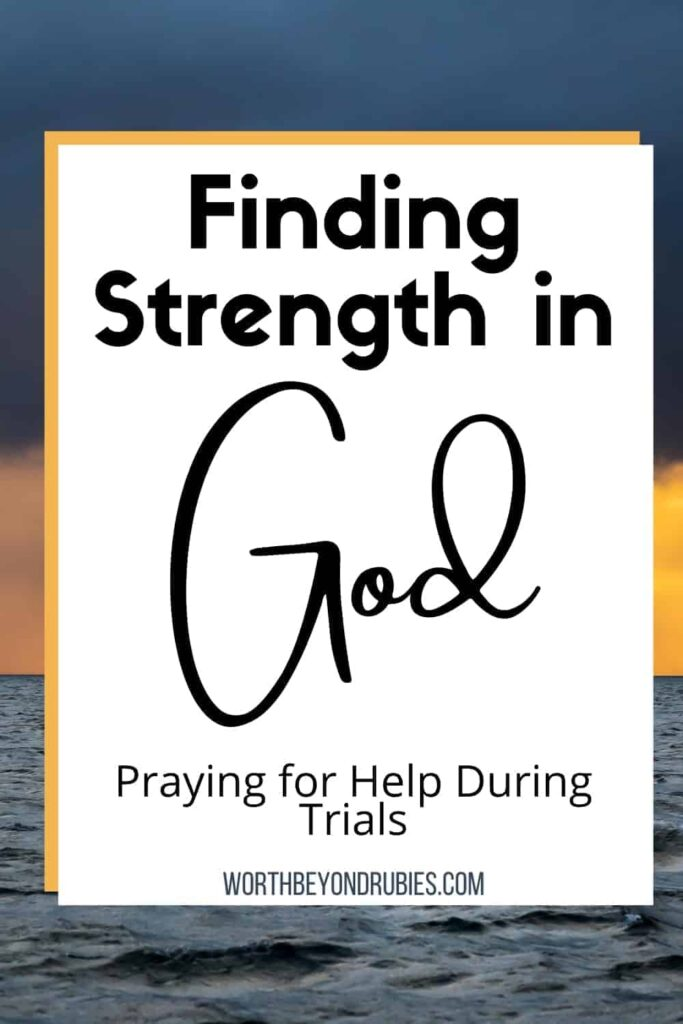 An image in the background of a storm over the ocean with a white text box over it and text that says Finding Strength In God - Praying For Help During Trials