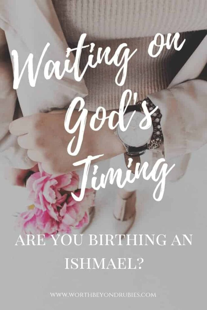Waiting on God's Timing - Are you birthing an Ishmael?