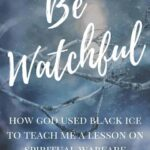 Being Watchful - How God used black ice to teach me a lesson in spiritual warfare