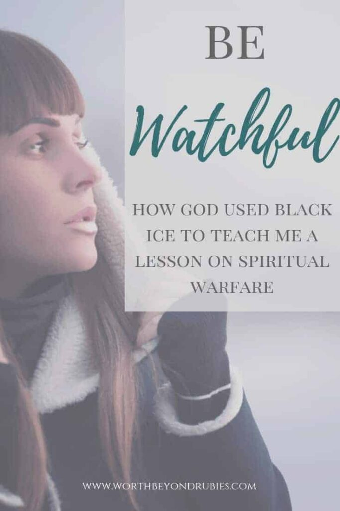 Be Watchful - How God used black ice to teach me a lesson in spiritual warfare