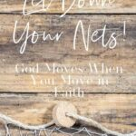 Let Down Your Nets - God Moves When You Move in Faith - a wooden flat lay with a fishing net along the bottom edge