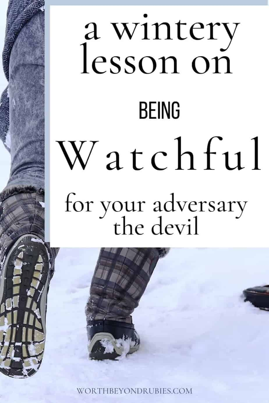 An image of a woman's legs in winter boots and she is slipping in the snow with a text overlay that says Spiritual Attacks – Be Watchful for Your Adversary the Devil