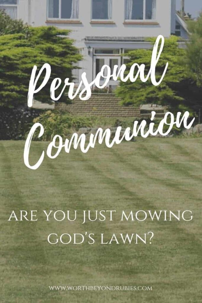 A picture of a large white house beyond a freshly mowed lawn with text overlay that says Personal Communion - Are You Just Mowing God's Lawn?