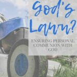 "A blue lawn mower cutting grass with a text overlay that reads ""Are you only mowing God's lawn? Ensuring personal communion with God"""