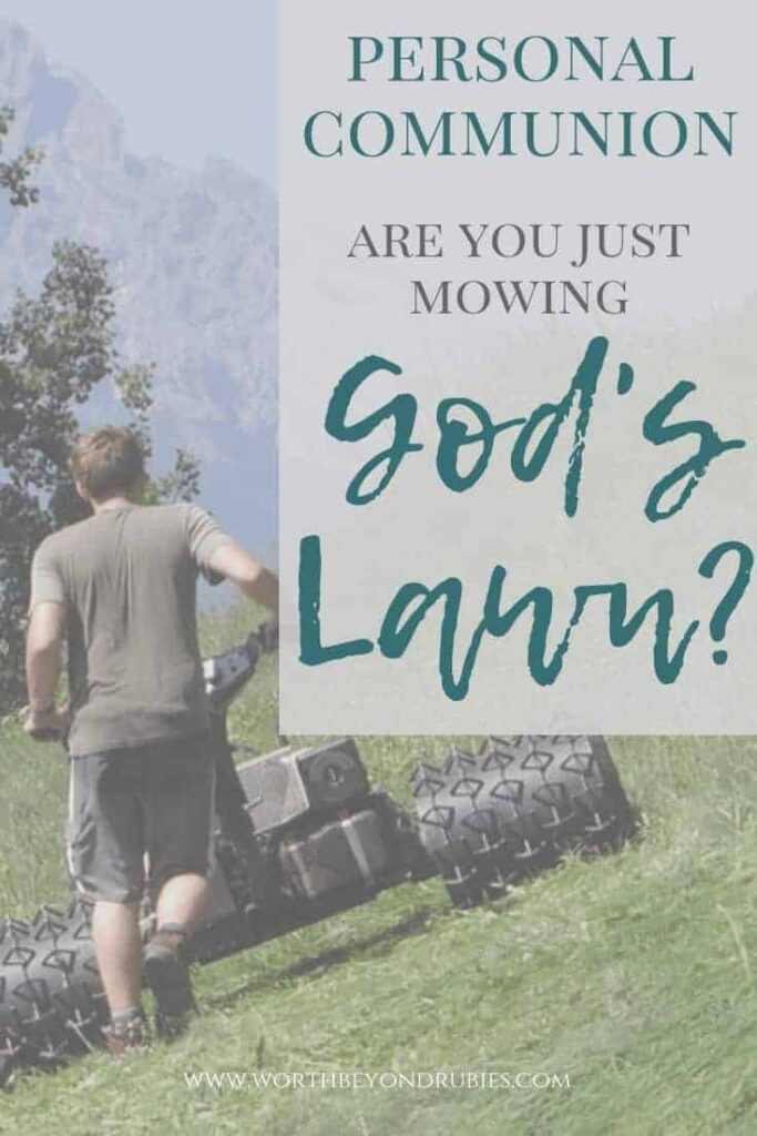 "A picture of a young man mowing a lawn with a text overlay that says ""Personal Communion - Are You Just Mowing God's Lawn?"""