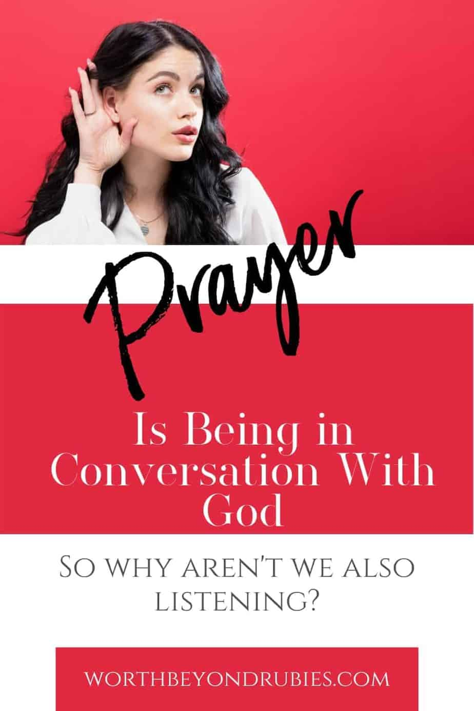 An image of a woman with long dark hair against a red background, holding her hand up to her ear like she is trying to hear something - a text overlay that says Prayer is Being in Conversation With God - So Why Aren't We Listening?