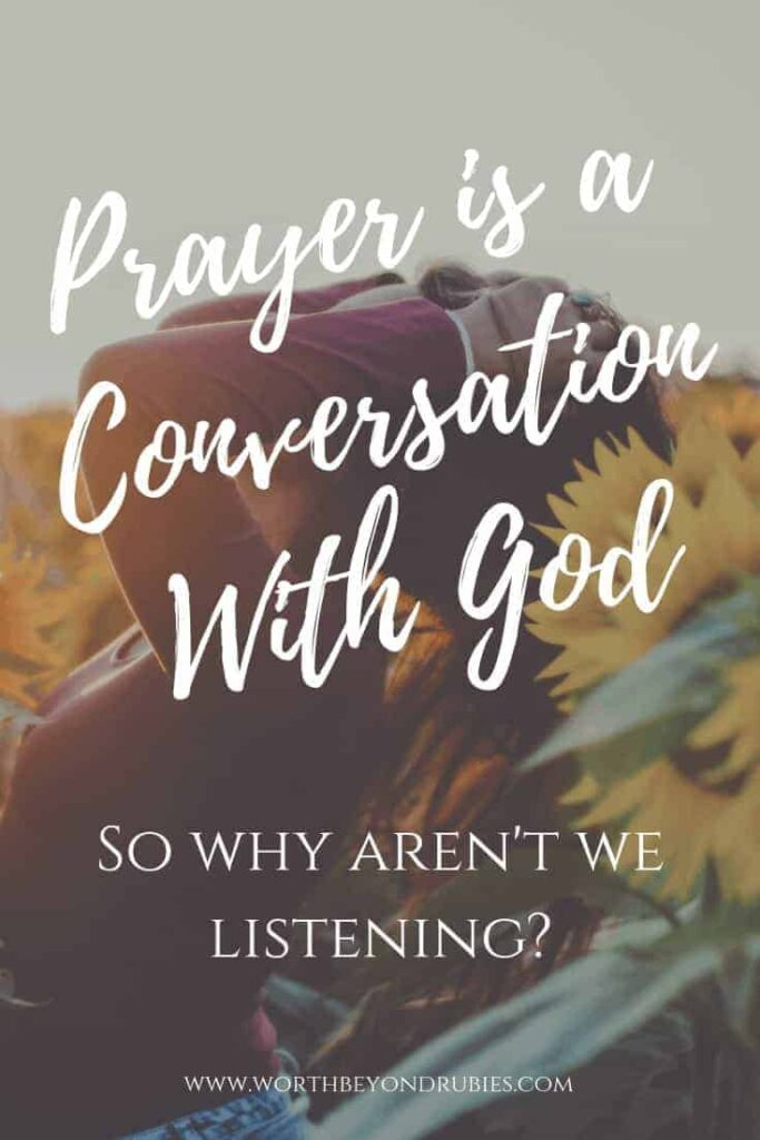 Prayer is a Conversation with God - So We Aren't We Listening?