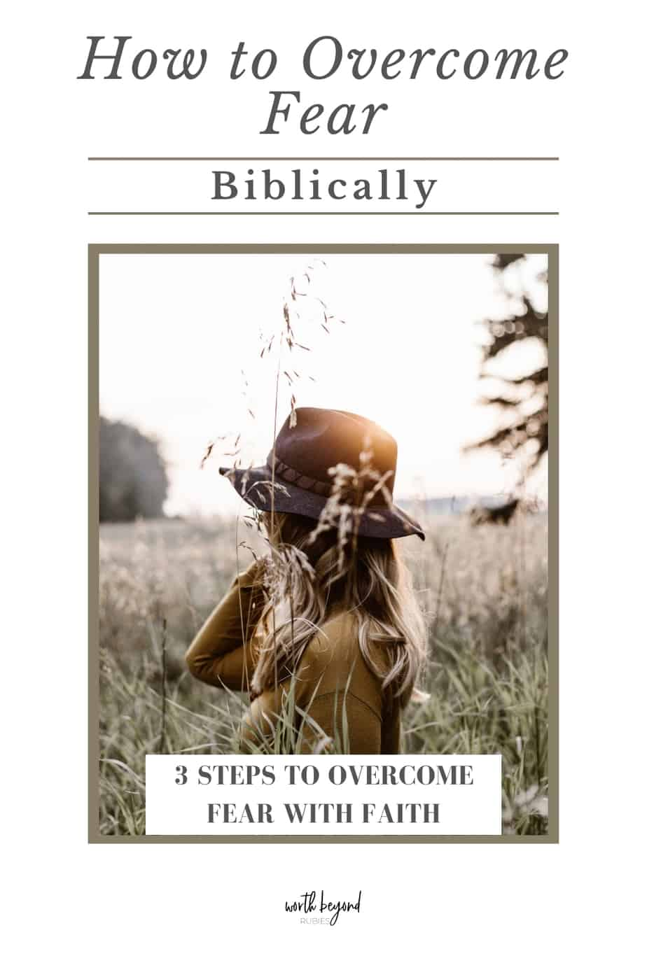 A woman in a hat in a field looking away and text overlay that says How to Overcome Fear Biblically - 3 Steps for Overcoming Fear With Faith