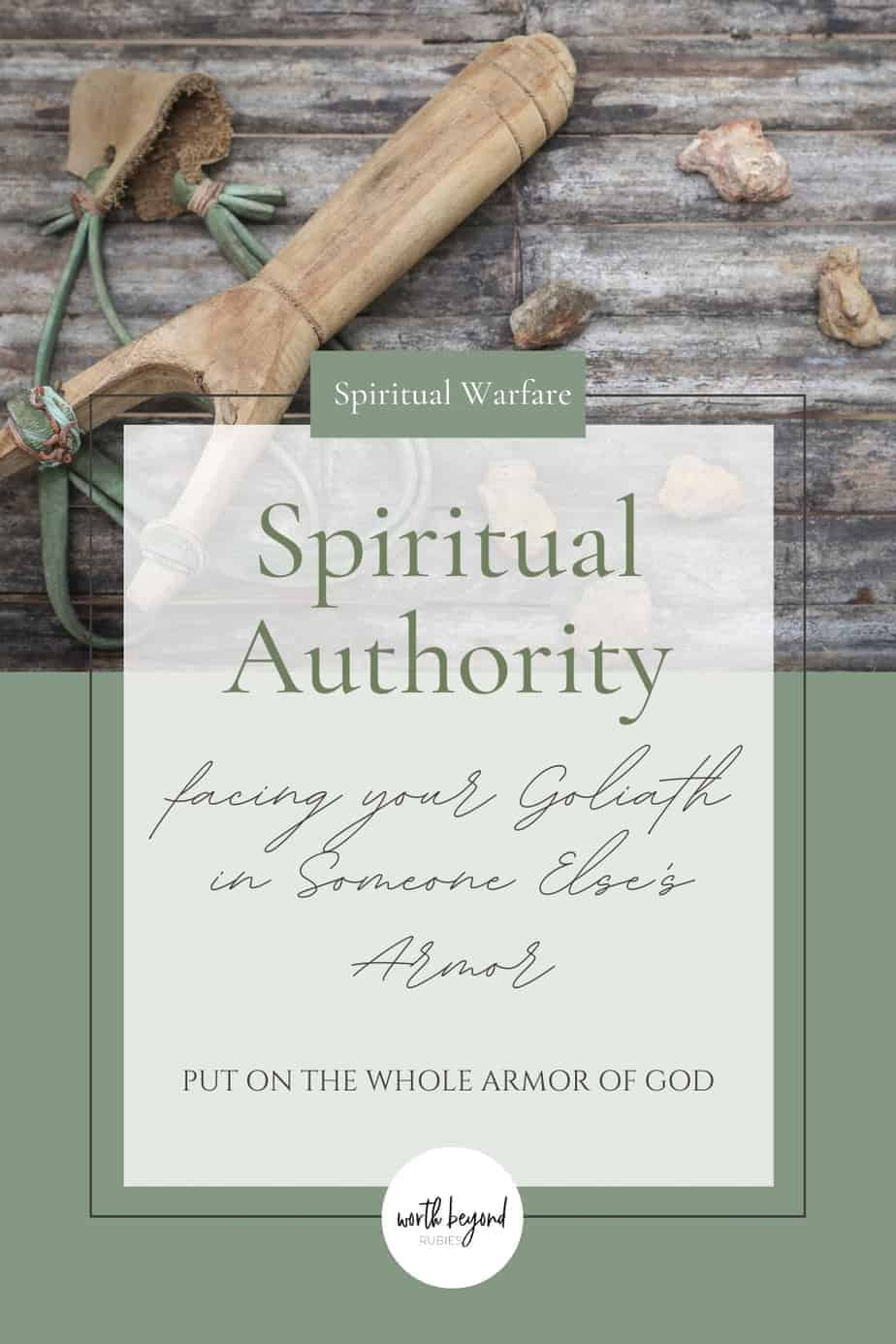 A slingshot and stones and a text overlay that says Spiritual Authority - Facing Your Goliath in Someone Else's Armor - Put on the Whole Armor of God