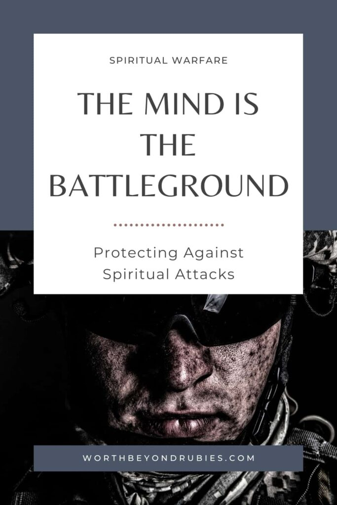 An image of a soldier's face in an army helmet and goggles on with a dirty face and text that says The Mind is the Battleground – Protecting Against Spiritual Attacks
