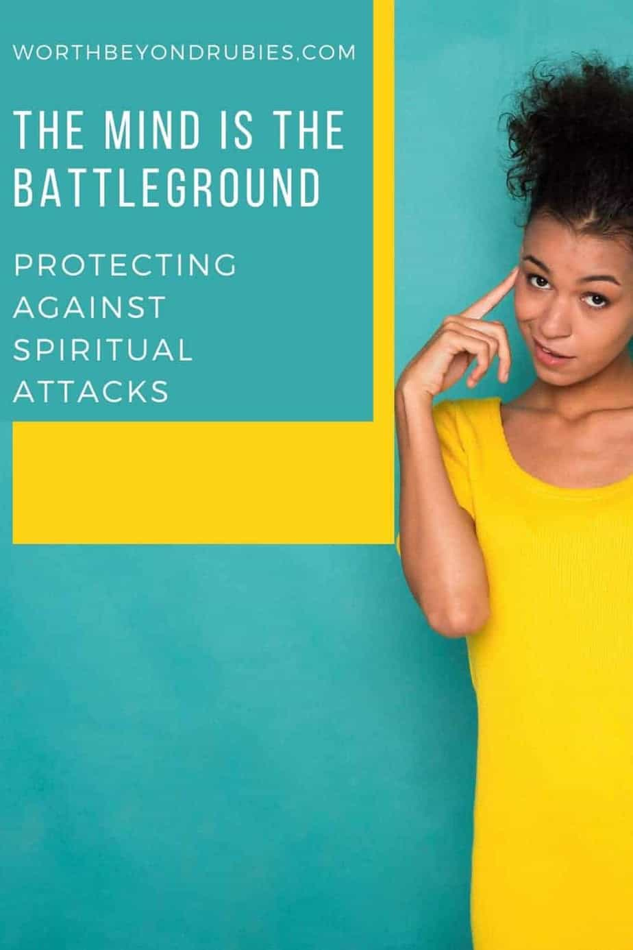 A black woman in a yellow dress standing in front of a blue background with her pointer finger up to her temple and text that says The Mind is the Battleground – Protecting Against Spiritual Attacks