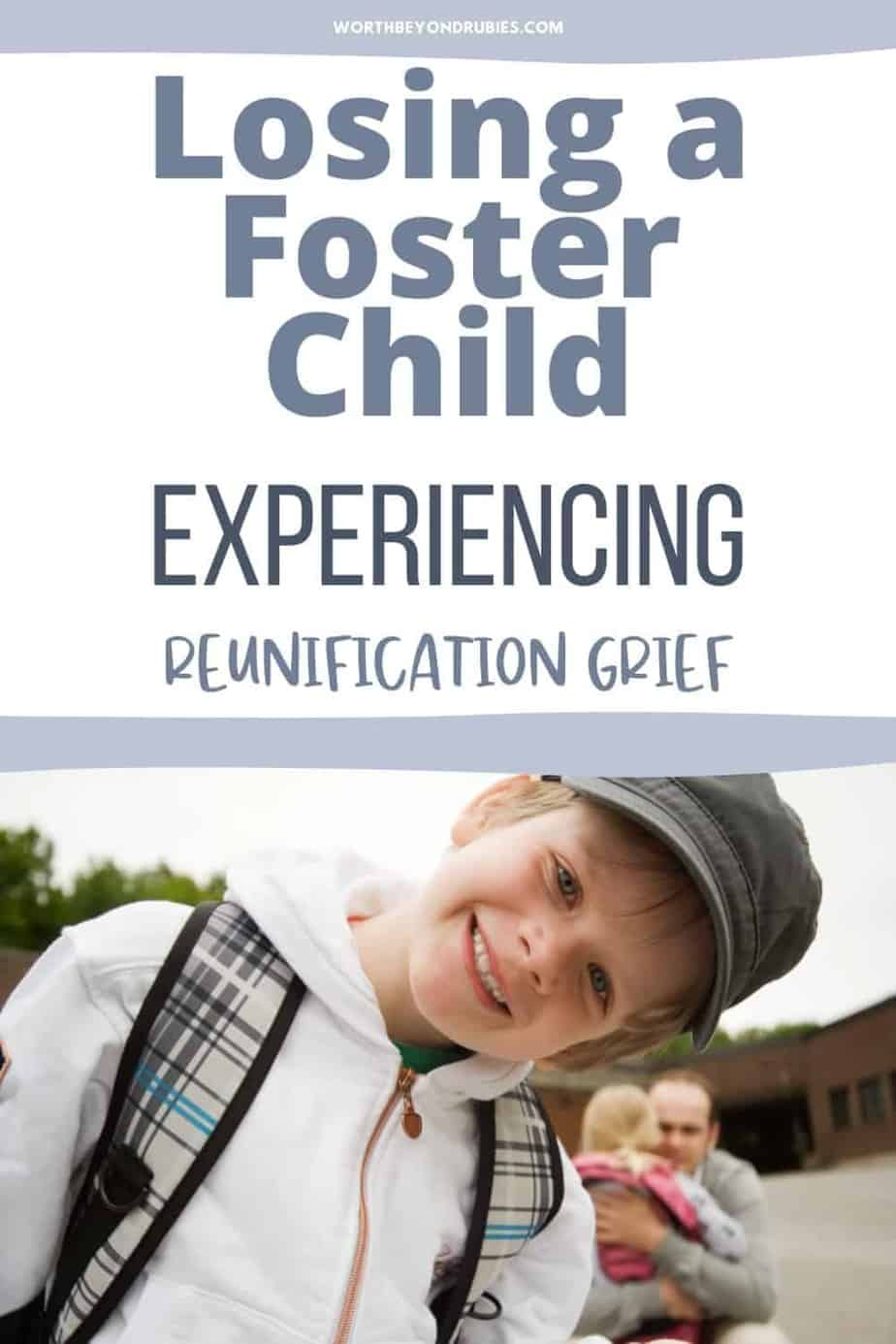 An image of a little boy with a ball cap on and a backpack with a little girl behind him hugging a man and text that says Losing a Foster Child - Experiencing Reunification Grief