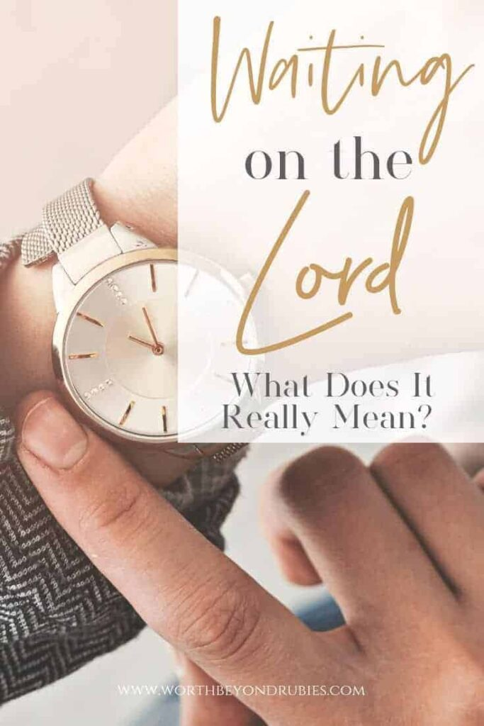 An image of a woman's arm with a watch on it and she is pushing back her sleeve to see it with her other hand and a text overlay that says Waiting on the Lord - What Does it Really Mean? A woman's arm with a watch and she is pushing back her sleeve with her other hand so she can see it and a text overlay that says Wait on the Lord - What Does it Really Mean?