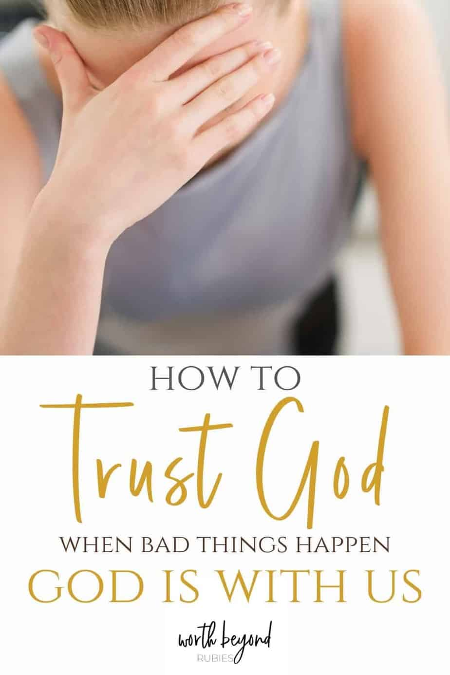Stressed young housewife with her hand over her face and text that says How to Trust God When Bad Things Happen - God is With Us