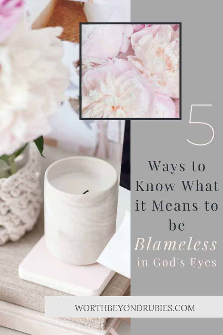 An image of flowers and candles on a desk with a text overlay that says 5 Ways to Know What it Means to be Blameless in God's Eyes