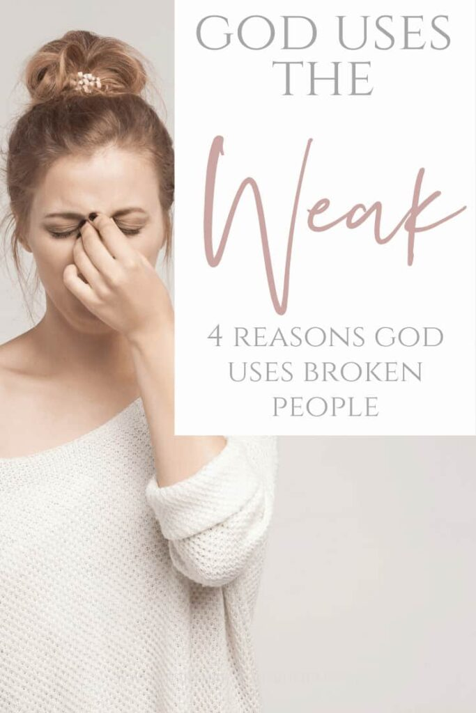 God Uses the Weak – 4 Reasons God Uses Broken People - a woman with a messy bun with her hand up to the bridge of her nose