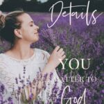 God in the Details - You Matter to God - A woman with her hair up in a messy bun in a field of lavender and she is holding some and smiling as she smells it