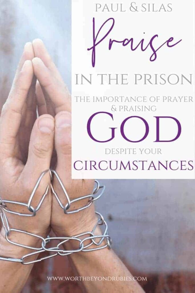 God Inhabits the Praise of His People - Paul and Silas in jail - the power of praise as Paul and Silas Prayed - Image of hands with chains around them but in a praying position in a prison