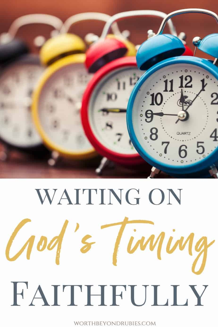 An image of different color alarm clocks lined up and text overlay that says Waiting on God's Timing Faithfully