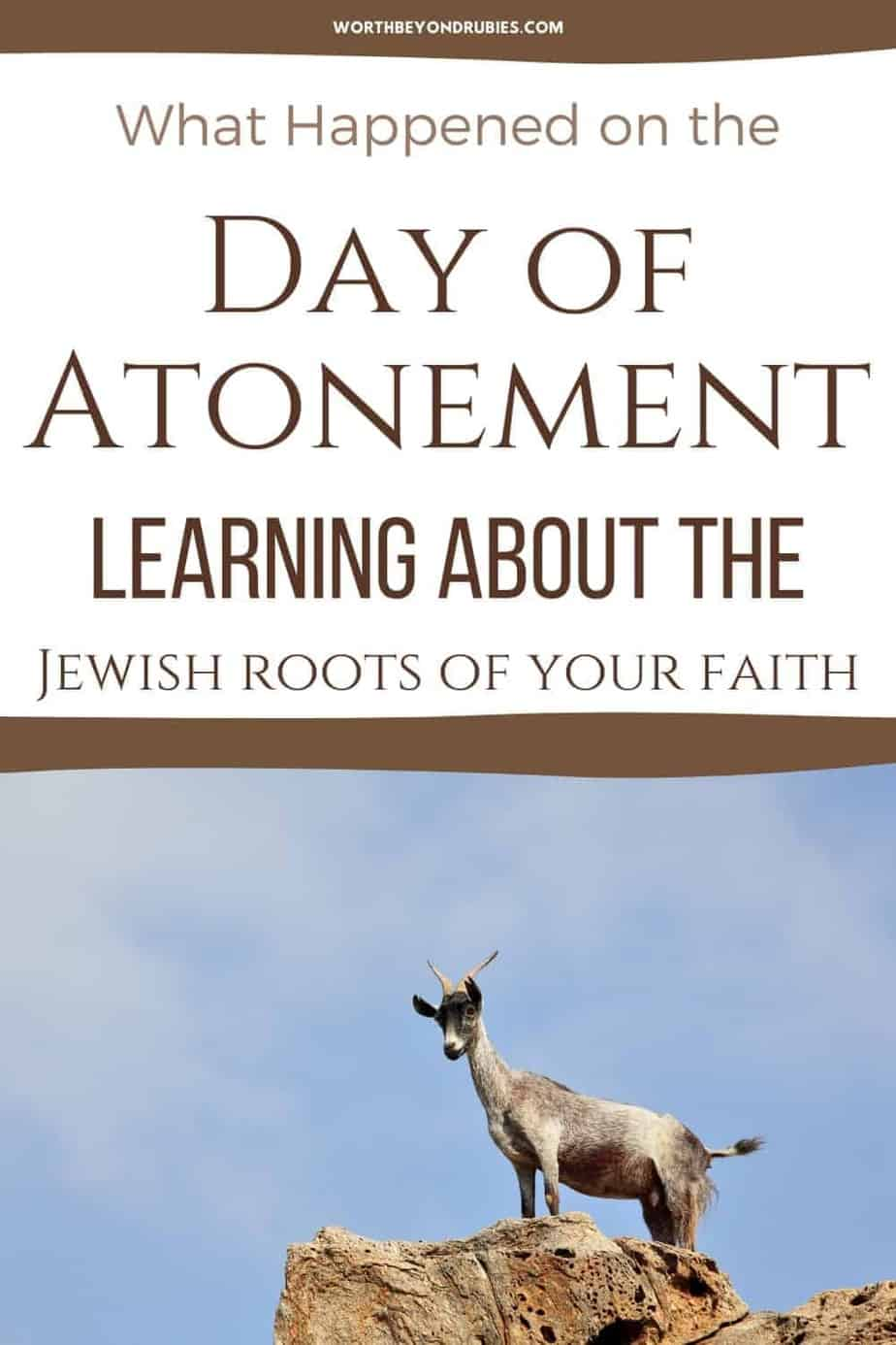An image of a goat on a rock against a blue sky and text that says What Happened on the Day of Atonement? Learn the Jewish Roots of Your Faith