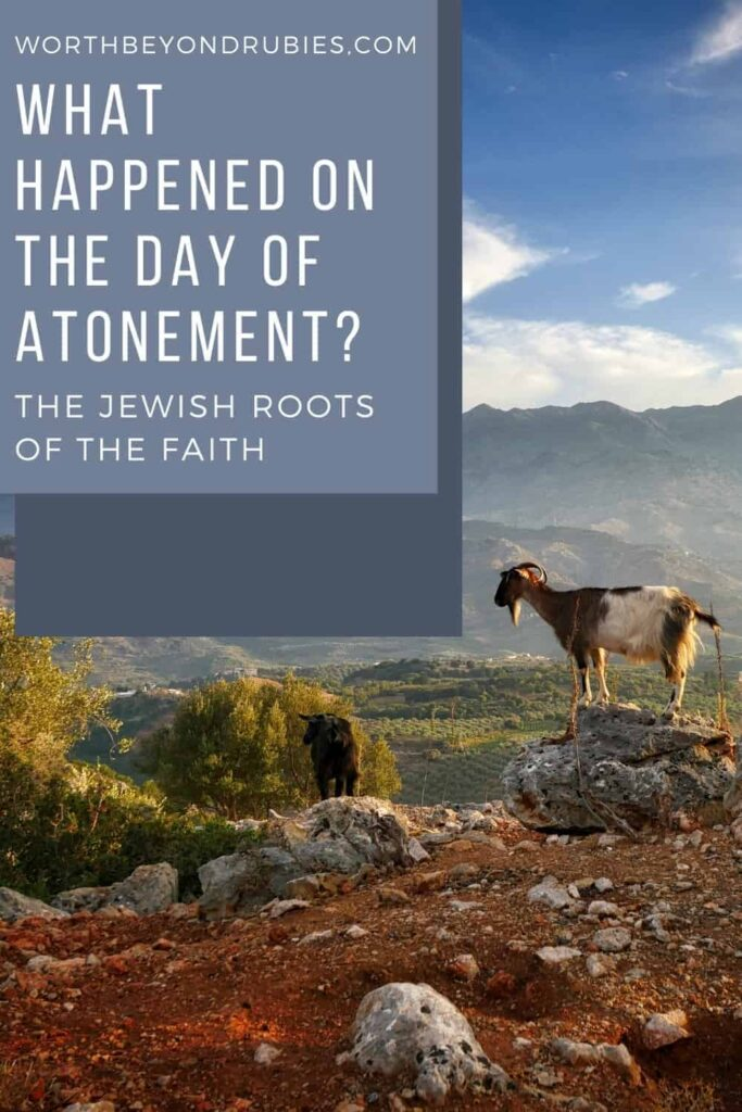 An image of a goat on a rock in a valley against a blue sky and text that says What Happened on the Day of Atonement? Learn the Jewish Roots of Your Faith