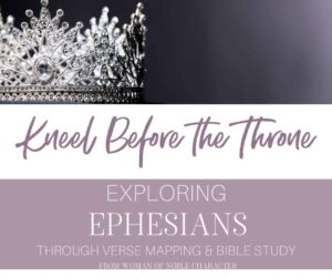 An image of a silver crown with diamonds on a dark background and text that says Kneel Before the Throne - Exploring Ephesians Through Verse Mapping and Bible Study