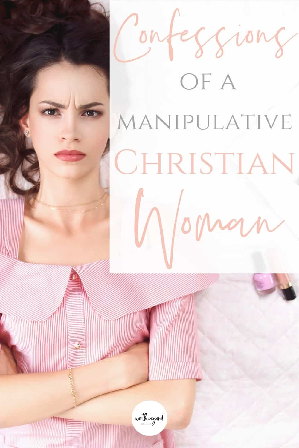 a woman in a pink dress lying back on a bed looking angry and text that says Confessions of a Manipulative Christian Woman