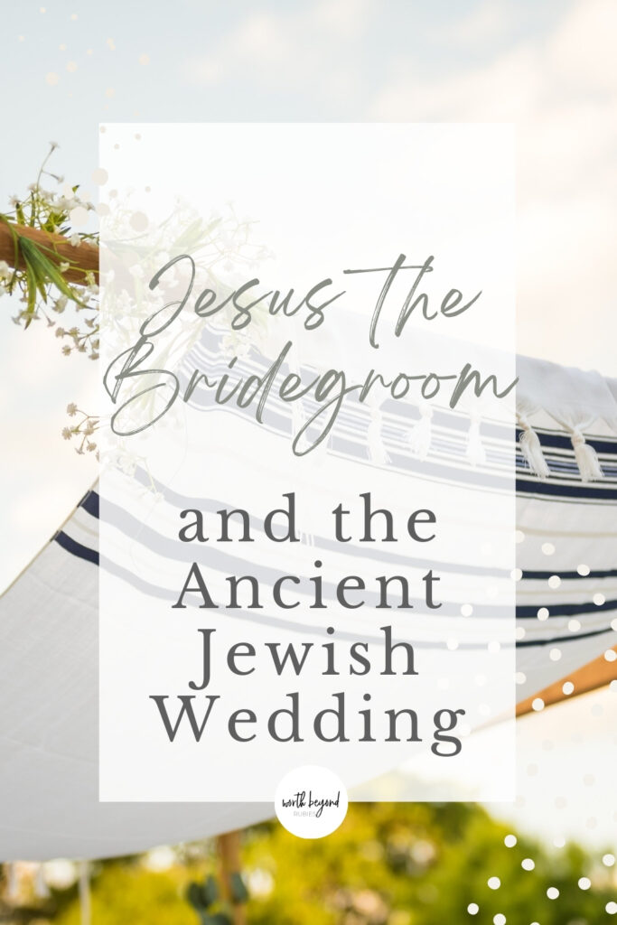 an image of a chuppah with a Jewish prayer shawl on top and text that says Jesus the Bridegroom and the Ancient Jewish Wedding