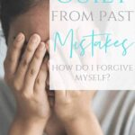 Overcoming Guilt From Past Mistakes - A woman with her hands over her face