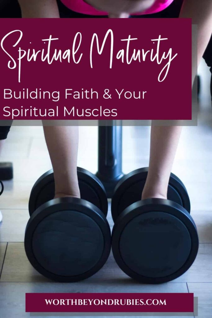 An image of hands around two dumbbells and text that says Spiritual Maturity - Building Faith and Your Spiritual Muscles!