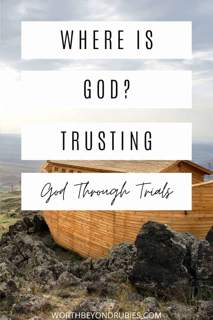 An image of Noah's ark on dry land and text that says Where is God - Trusting God Through Trials
