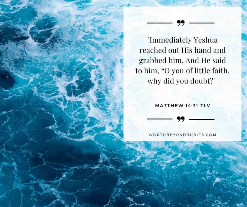 an image of the ocean and Matthew 14:31 quoted in Tree of Life version for post on Stepping out in faith