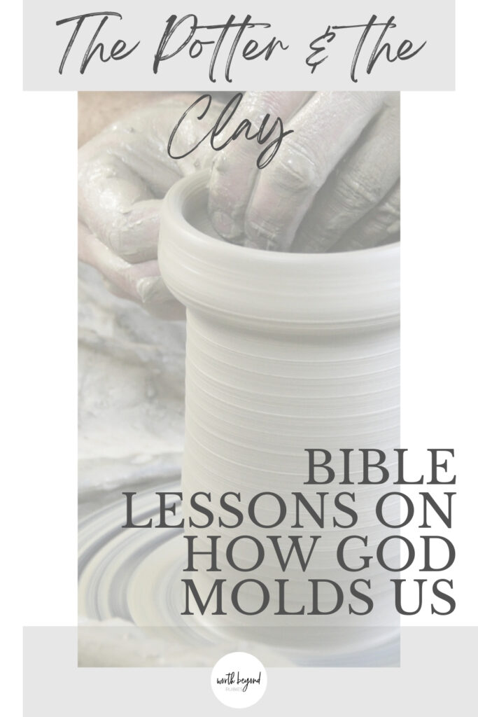 an image of a potter and the clay on a wheel with text that says The Potter & the Clay - Bible Lessons on How God Molds Us