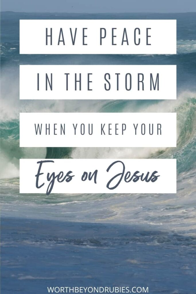 An image of large waves and text that says Have Peace in the Midst of the Storm When You Keep Your Eyes on Jesus