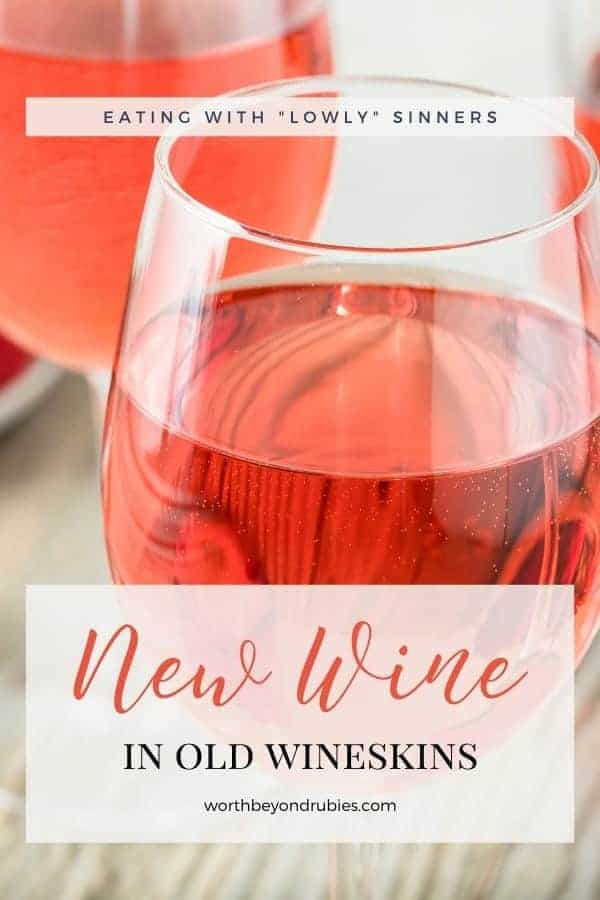 "An image of a glass of rose wine and text that says New Wine in Old Wineskins - Eating With ""Lowly Sinners"""