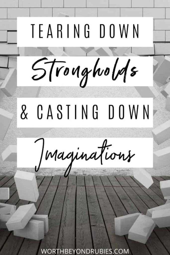 An image of white bricks laying on the ground and flying off a wall and text that says Tearing Down Strongholds & Casting Down Imaginations