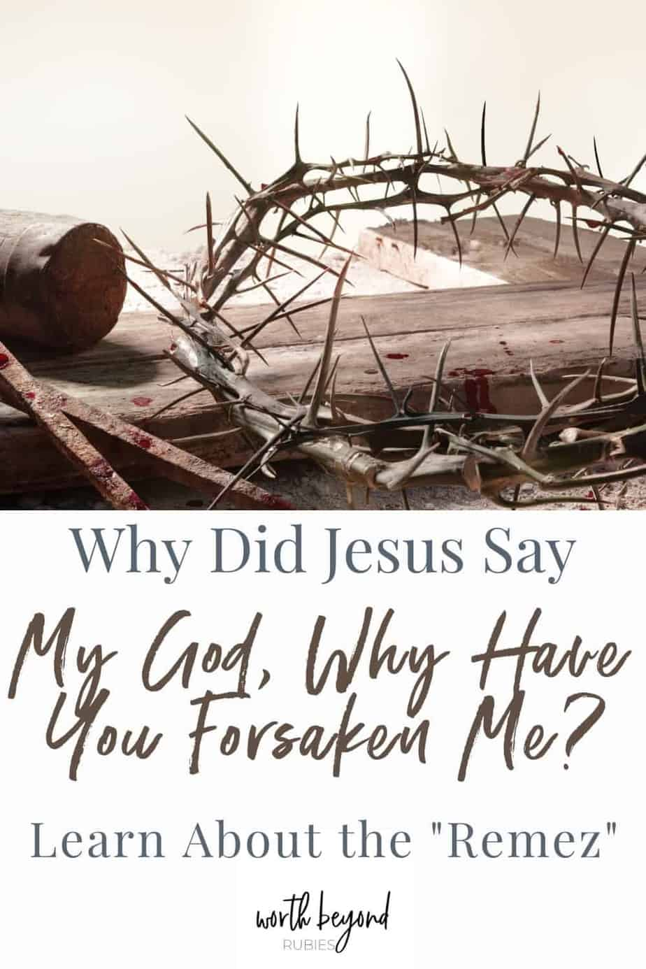 An image of a crown of thorns lying on the wood of a cross next to two nails and a hammer and text that says Why Did Jesus Say My God, Why Have You Forsaken Me? - Learn About the Remez