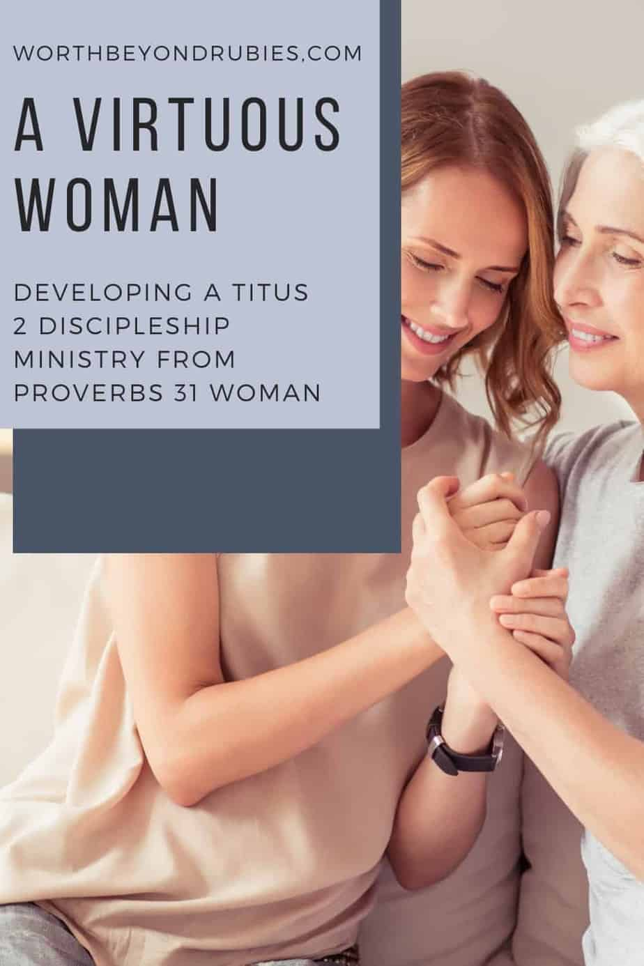 An image of a woman sitting on a couch next to her mother holding hands and both smiling with a text overlay that says A Virtuous Woman - Developing a Titus 2 Discipleship Ministry From Proverbs 31 Woman