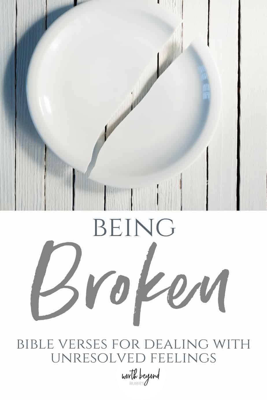 White broken plate on wood and text that says Being Broken - bible verses for dealing with unresolved feelings